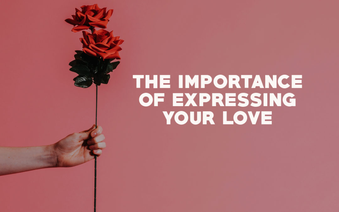 The Importance of Expressing Your Love